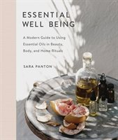 Essential Well Being a Guide to Essential Oils