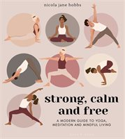 Stong Calm and Free A modern Guide to Yoga Meditation and Mindful Living Chapters Indigo