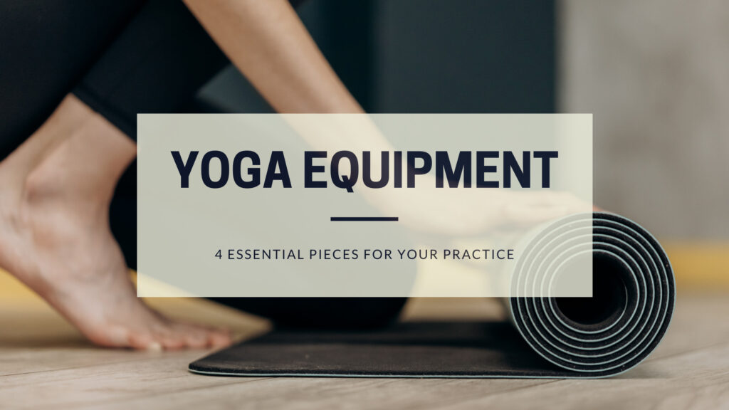 Yoga Equipment; 4 essential items for your yoga practice